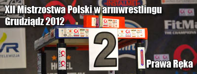 XII Mistrzostwa Polski 2012 - Grudziądz - Prawa ręka