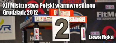 XII Mistrzostwa Polski 2012 - Grudziądz - Lewa ręka